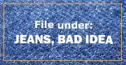 bad-idea-jeans.jpg